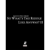 So What's The Riddle Like, Anyway? II